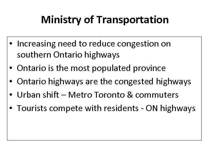Ministry of Transportation • Increasing need to reduce congestion on southern Ontario highways •