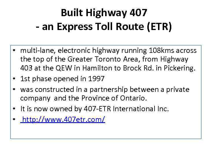 Built Highway 407 - an Express Toll Route (ETR) • multi-lane, electronic highway running