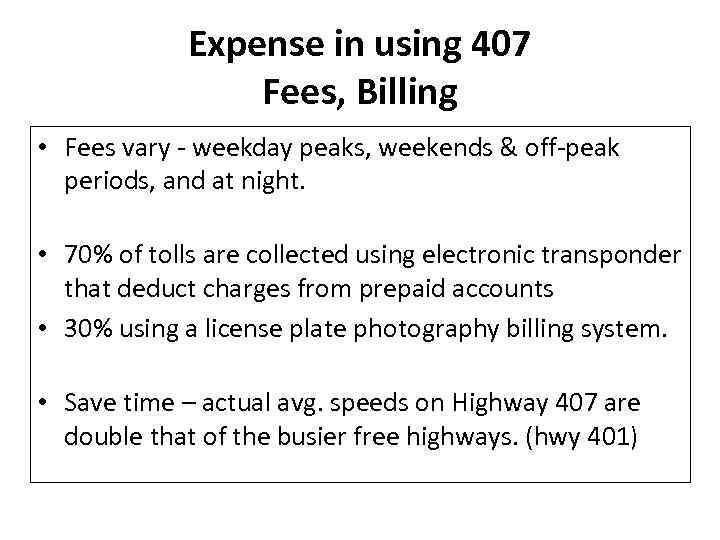 Expense in using 407 Fees, Billing • Fees vary - weekday peaks, weekends &