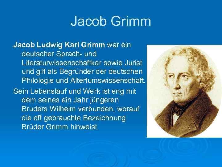 jacob grimm jacob ludwig karl grimm war ein deutscher sprach und literaturwissenschaftker sowie jurist - Bruder Grimm Lebenslauf