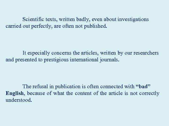 Scientific texts, written badly, even about investigations carried out perfectly, are often not