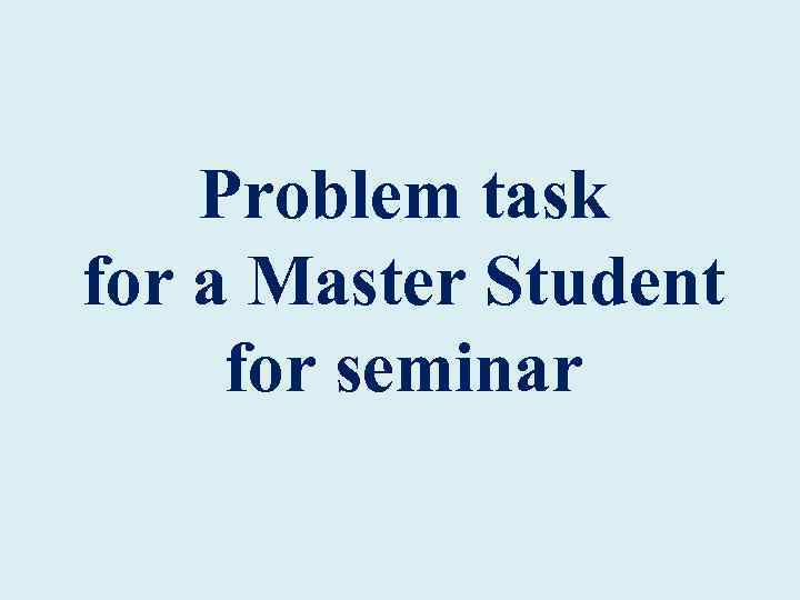 Problem task for a Master Student for seminar