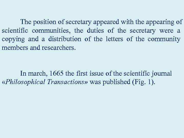 The position of secretary appeared with the appearing of scientific communities, the duties