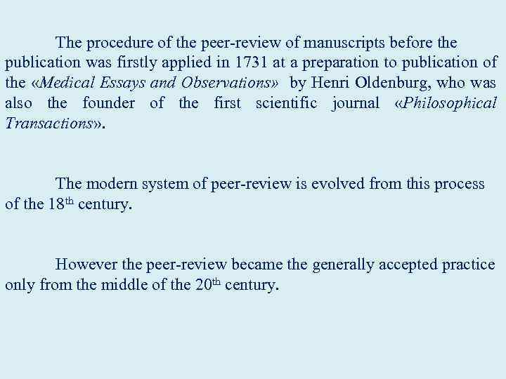 The procedure of the peer-review of manuscripts before the publication was firstly applied