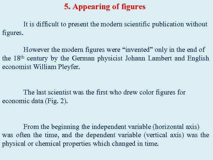 5. Appearing of figures It is difficult to present the modern scientific publication without