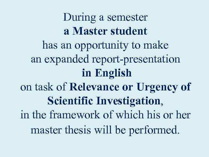 During a semester a Master student has an opportunity to make an expanded