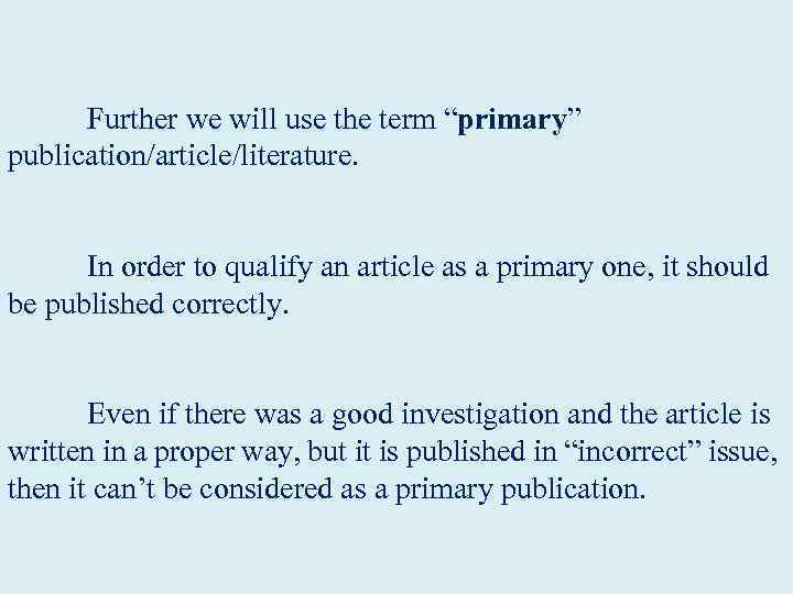 "Further we will use the term ""primary"" publication/article/literature. In order to qualify an"
