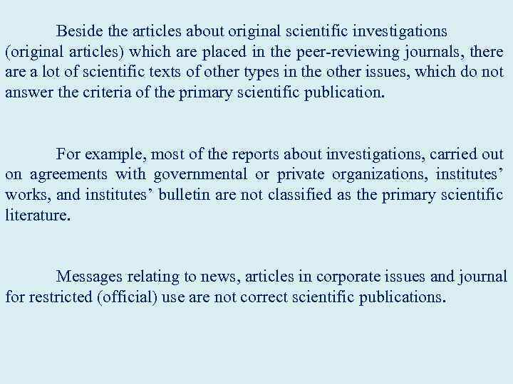 Beside the articles about original scientific investigations (original articles) which are placed in