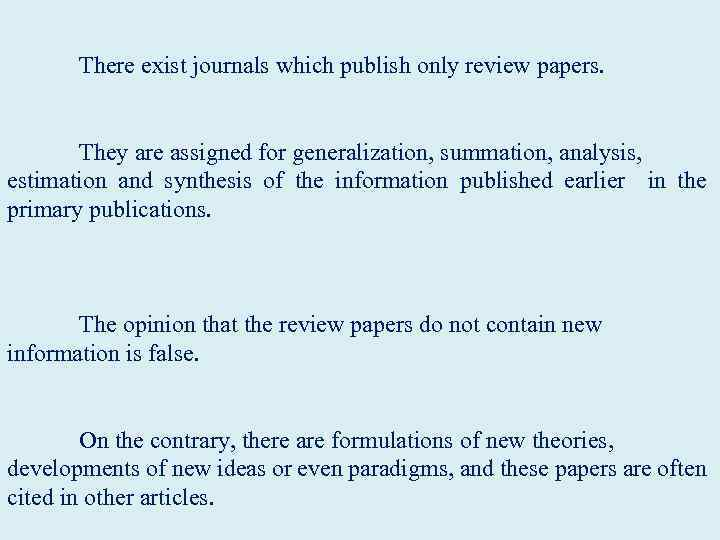 There exist journals which publish only review papers. They are assigned for generalization,