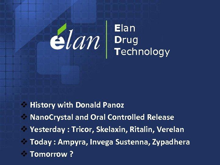 Elan Drug Technology v History with Donald Panoz v Nano. Crystal and Oral Controlled