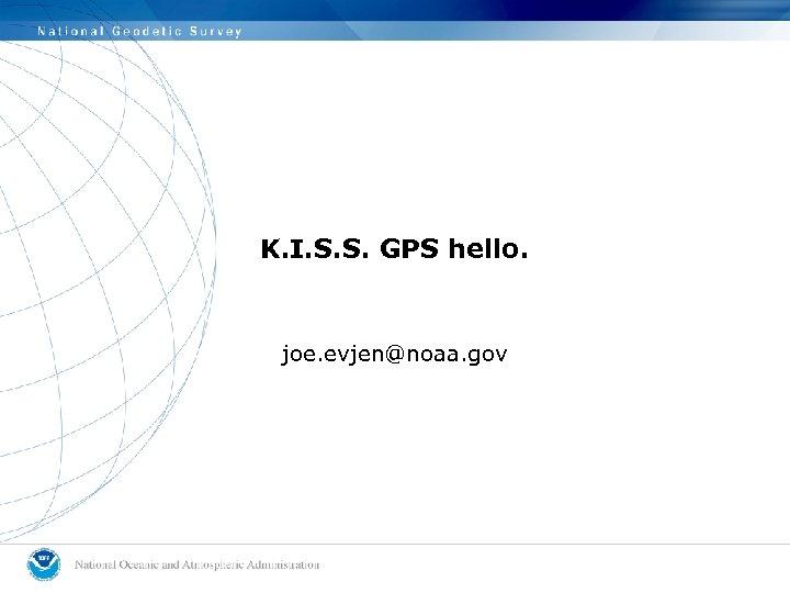 K. I. S. S. GPS hello. joe. evjen@noaa. gov