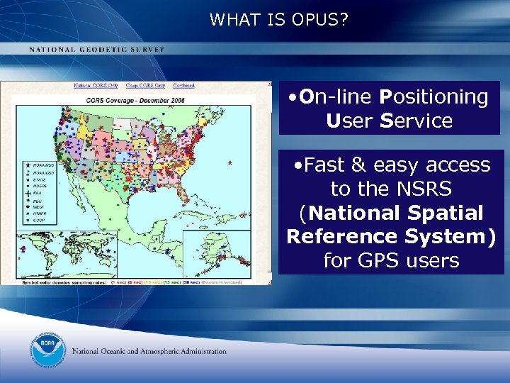 WHAT IS OPUS? • On-line Positioning User Service • Fast & easy access to