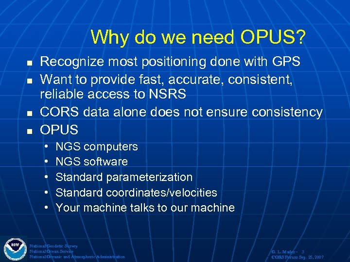Why do we need OPUS? n n Recognize most positioning done with GPS Want