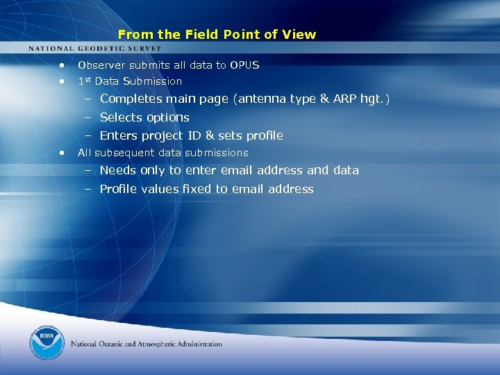 From the Field Point of View • Observer submits all data to OPUS •