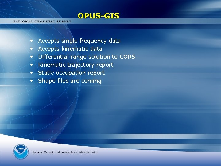 OPUS-GIS • • • Accepts single frequency data Accepts kinematic data Differential range solution