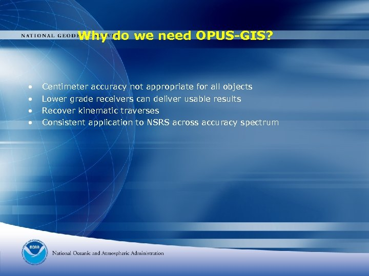 Why do we need OPUS-GIS? • • Centimeter accuracy not appropriate for all objects