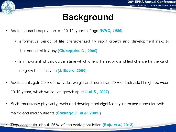 Background • Adolescence is population of 10 -19 years of age (WHO, 1986) •