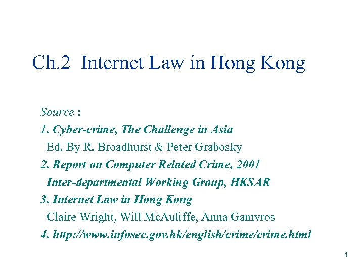 Ch. 2 Internet Law in Hong Kong Source : 1. Cyber-crime, The Challenge in
