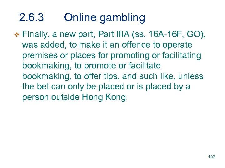 2. 6. 3 v Online gambling Finally, a new part, Part IIIA (ss. 16