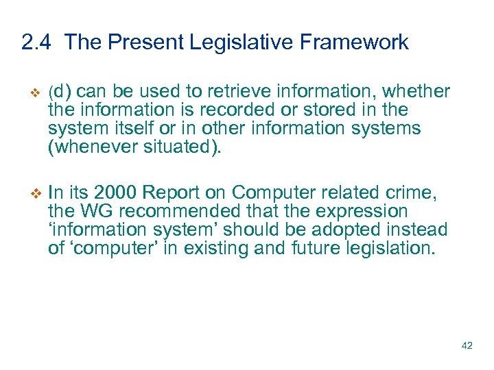 2. 4 The Present Legislative Framework v (d) can be used to retrieve information,
