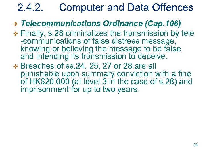 2. 4. 2. Computer and Data Offences Telecommunications Ordinance (Cap. 106) v Finally, s.