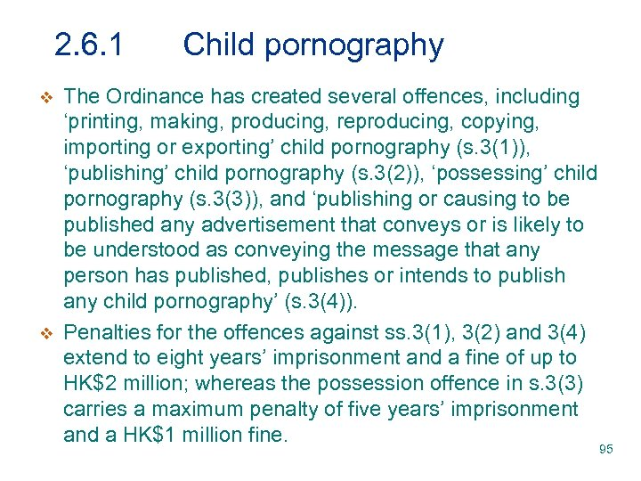 2. 6. 1 v v Child pornography The Ordinance has created several offences, including