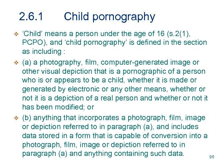 2. 6. 1 v v v Child pornography 'Child' means a person under the