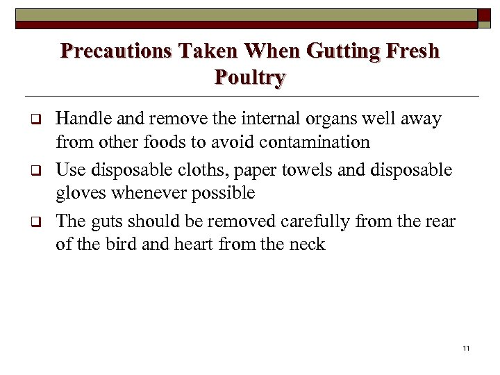 Precautions Taken When Gutting Fresh Poultry q q q Handle and remove the internal