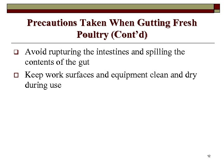 Precautions Taken When Gutting Fresh Poultry (Cont'd) q o Avoid rupturing the intestines and