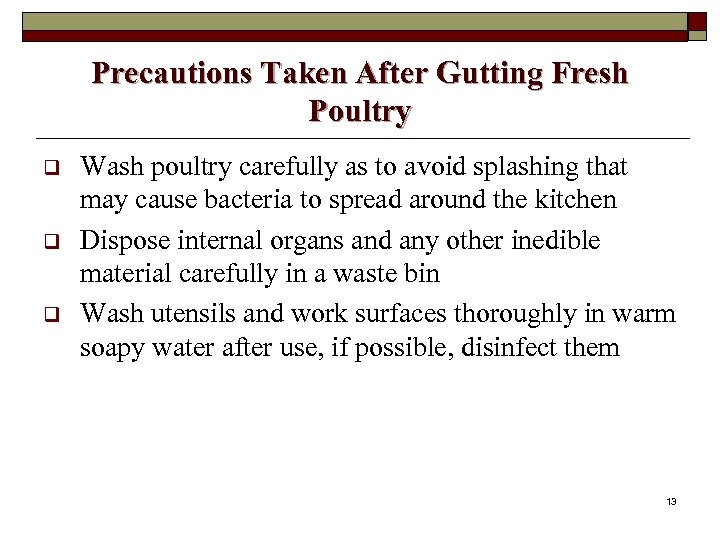 Precautions Taken After Gutting Fresh Poultry q q q Wash poultry carefully as to