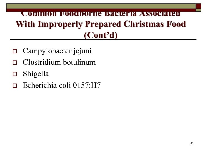 Common Foodborne Bacteria Associated With Improperly Prepared Christmas Food (Cont'd) o o Campylobacter jejuni