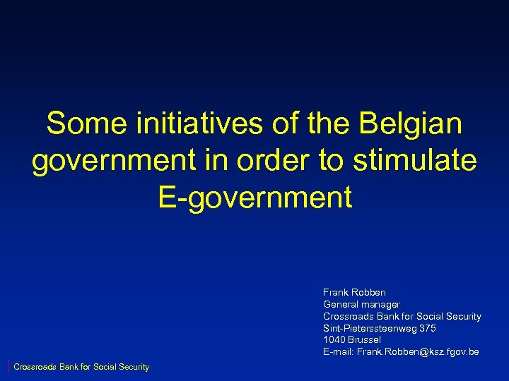 Some initiatives of the Belgian government in order to stimulate E-government Frank Robben General