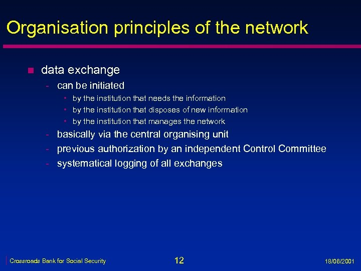 Organisation principles of the network n data exchange - can be initiated • by