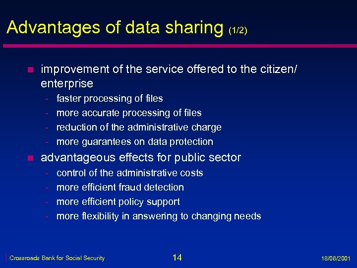Advantages of data sharing (1/2) n improvement of the service offered to the citizen/