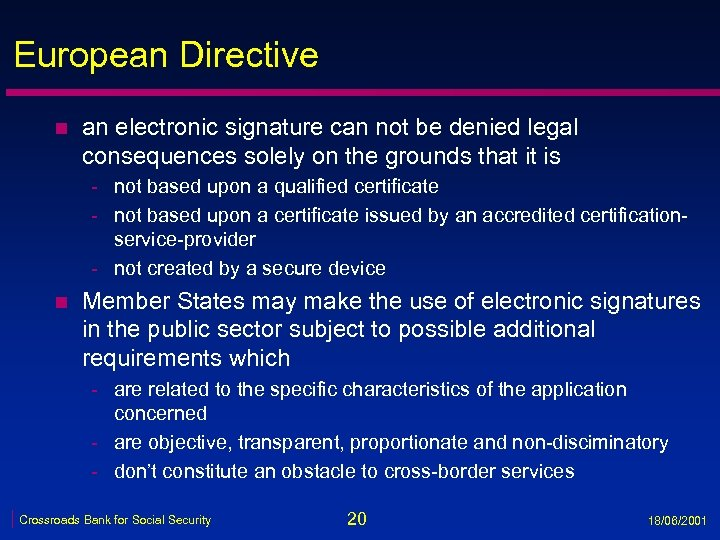 European Directive n an electronic signature can not be denied legal consequences solely on