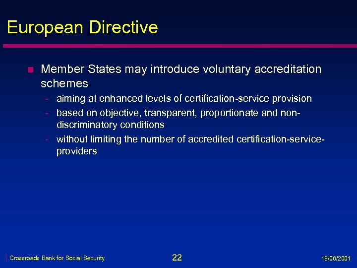 European Directive n Member States may introduce voluntary accreditation schemes - aiming at enhanced