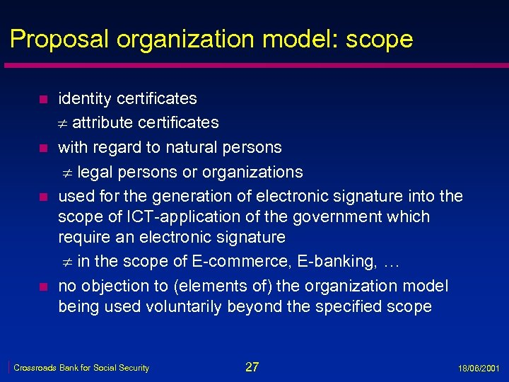 Proposal organization model: scope n n identity certificates attribute certificates with regard to natural