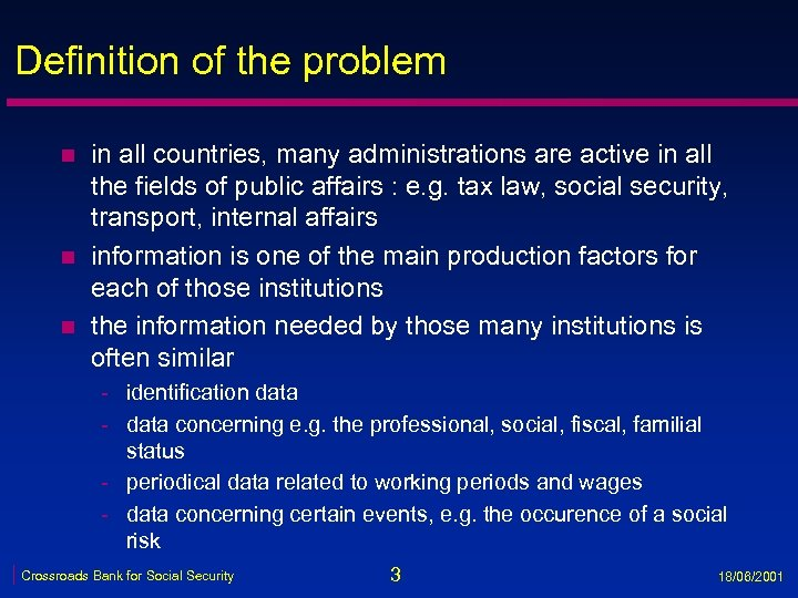 Definition of the problem n n n in all countries, many administrations are active
