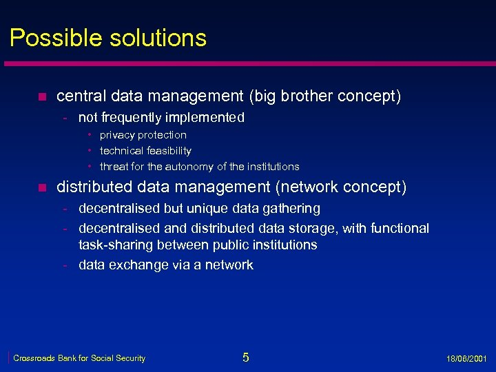 Possible solutions n central data management (big brother concept) - not frequently implemented •