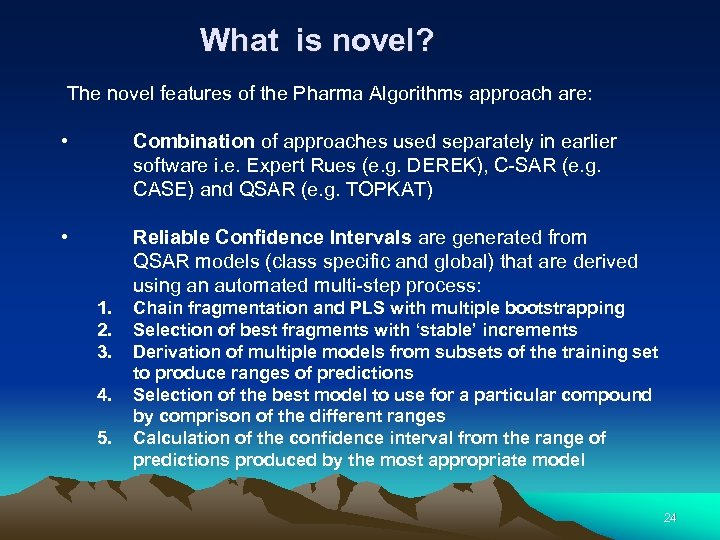 What is novel? The novel features of the Pharma Algorithms approach are: • Combination