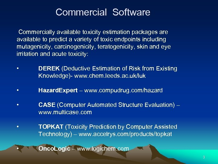 Commercial Software Commercially available toxicity estimation packages are available to predict a variety of