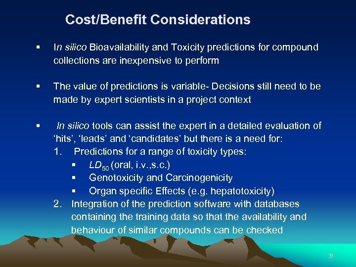 Cost/Benefit Considerations § In silico Bioavailability and Toxicity predictions for compound collections are inexpensive