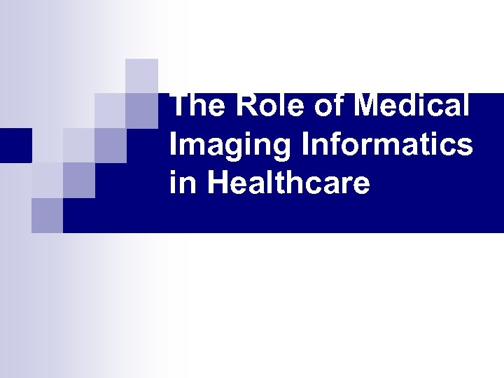 The Role of Medical Imaging Informatics in Healthcare