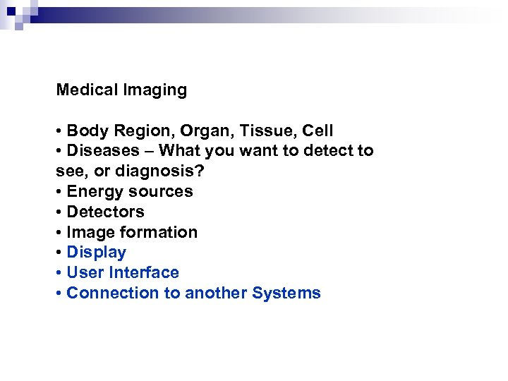 Medical Imaging • Body Region, Organ, Tissue, Cell • Diseases – What you want