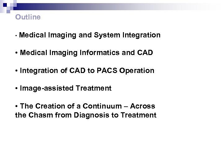Outline • Medical Imaging and System Integration • Medical Imaging Informatics and CAD •