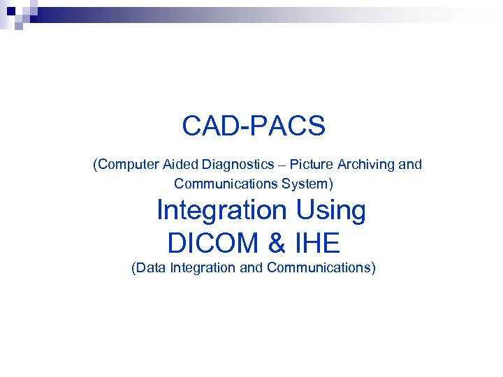 CAD-PACS (Computer Aided Diagnostics – Picture Archiving and Communications System) Integration Using DICOM &