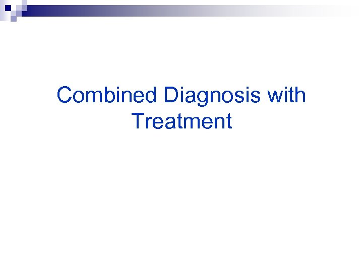 Combined Diagnosis with Treatment