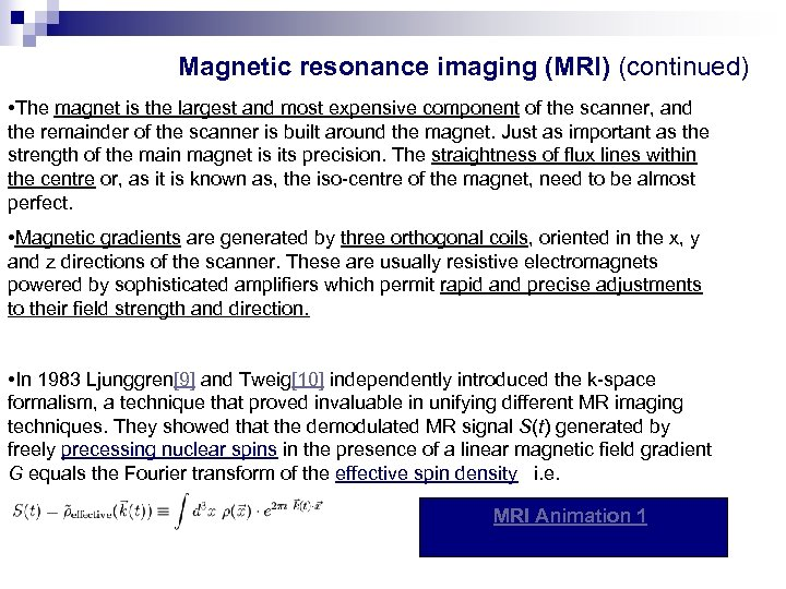 Magnetic resonance imaging (MRI) (continued) • The magnet is the largest and most expensive