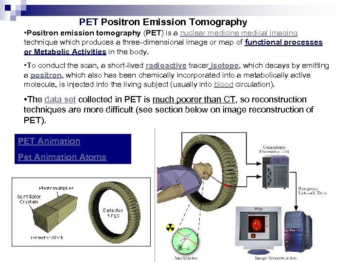 PET Positron Emission Tomography • Positron emission tomography (PET) is a nuclear medicine medical