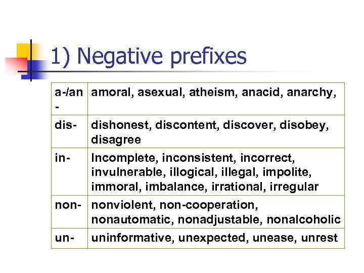 1) Negative prefixes a-/an amoral, asexual, atheism, anacid, anarchy, disin- dishonest, discontent, discover, disobey,